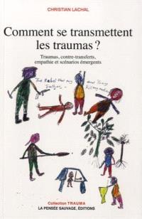 Comment se transmettent les traumas ? : traumas, transfert, empathie et scénarios émergents