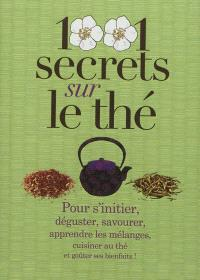 1.001 secrets sur le thé : pour s'initier, déguster, savourer, apprendre les mélanges, cuisiner au thé et goûter ses bienfaits !