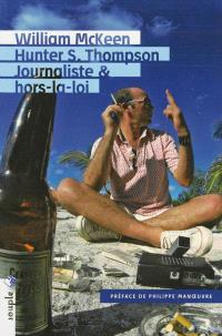 Hunter S. Thompson : journaliste & hors-la-loi : biographie