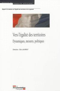 Vers l'égalité des territoires en France : dynamiques, mesures, politiques : rapport à la ministre de l'Egalité des territoires et du Logement