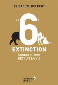 La 6e extinction : comment l'homme détruit la vie
