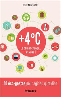 + 4°C, le climat change... et vous ? : 60 éco-gestes pour agir au quotidien