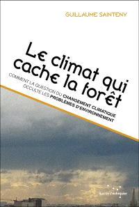 Le climat qui cache la forêt : comment la question du changement climatique occulte les problèmes d'environnement