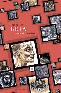 Beta... civilisations. Volume 1