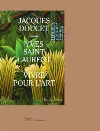 Jacques Doucet-Yves Saint Laurent : vivre pour l'art : exposition, Paris, Fondation Pierre Bergé-Yves Saint-Laurent, du 15 octobre 2015 au 14 février 2016