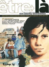Etre là avec Amnesty International : Angleterre, Allemagne, Argentine, Cambodge, France, Grèce, Ingouchie, Japon, Liban, Syrie