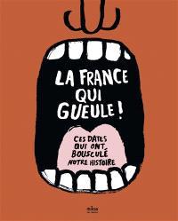 La France qui gueule ! : ces dates qui ont bousculé notre histoire