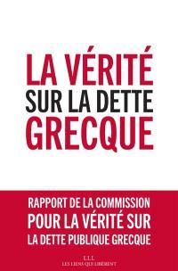 La vérité sur la dette grecque : rapport de la Commission pour la vérité sur la dette publique grecque