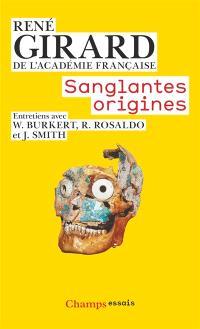 Sanglantes origines : entretiens avec Walter Burkert, Renato Rosaldo et Jonathan Z. Smith