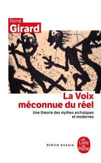 La voix méconnue du réel : une théorie des mythes archaïques et modernes