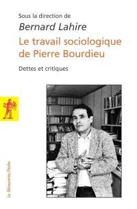 Le travail sociologique de Pierre Bourdieu : dettes et critiques