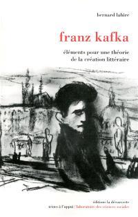 Franz Kafka : éléments pour une théorie de la création littéraire