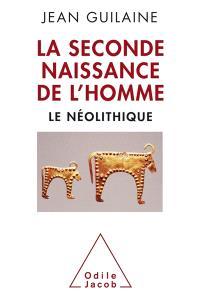 La seconde naissance de l'homme : le néolithique
