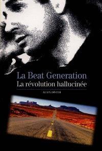 La beat generation : la révolution hallucinée