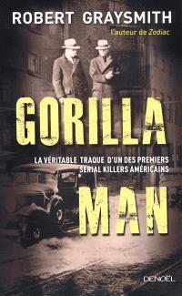 Gorilla man : la véritable traque d'un des premiers serial killers américains