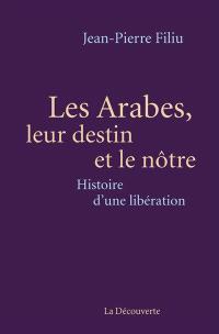 Les Arabes, leur destin et le nôtre : histoire d'une libération