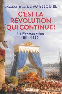 C'est la Révolution qui continue ! : la Restauration : 1814-1830