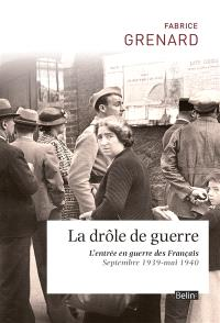 La drôle de guerre : l'entrée en guerre des Français : septembre 1939-mai 1940