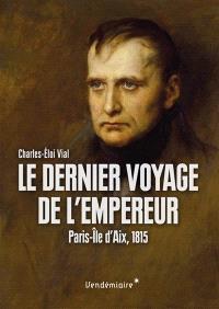 Le dernier voyage de l'Empereur : Paris-île d'Aix, 1815