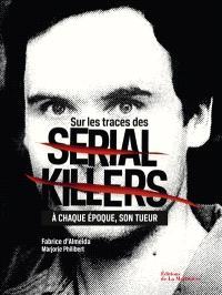 Sur les traces des serial killers : à chaque époque, son tueur