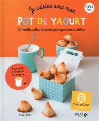 Je cuisine avec mon pot de yaourt : 50 recettes salées et sucrées pour apprendre à cuisiner