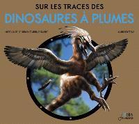 Sur les traces des dinosaures à plumes