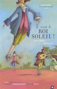 Je serai le Roi Soleil ! : musiques issues du Concert royal de la Nuit, d'après le Ballet royal de la nuit (1653)