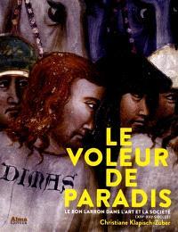 Le voleur de paradis : le bon larron dans l'art et la société (XIVe-XVIe siècles)