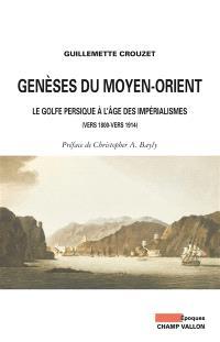 Genèses du Moyen-Orient : le golfe Persique à l'âge des impérialismes (vers 1800-vers 1914)