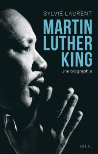 Martin Luther King : une biographie intellectuelle et politique