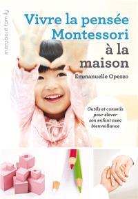 Vivre la pensée Montessori à la maison : outils et conseils pour élever son enfant avec bienveillance