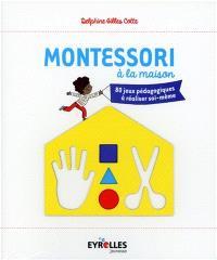 Montessori à la maison : 80 jeux pédagogiques à réaliser soi-même