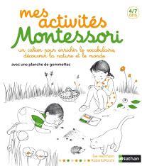 Mes activités Montessori, 4-7 ans : un cahier pour enrichir le vocabulaire, découvrir la nature et le monde : avec une planche de gommettes