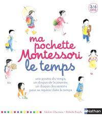 Ma pochette Montessori : le temps : une poutre du temps, un disque de la journée, un disque des saisons pour se repérer dans le temps