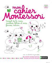 Mon cahier Montessori 3-6 ans : travail de la main, nombres, lettres et sons, formes, nature...