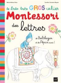 Le très très gros cahier Montessori des lettres de Balthazar et de Pépin aussi !
