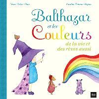 Balthazar et les couleurs : de la vie et des rêves aussi