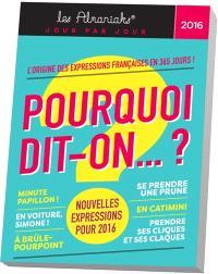 Pourquoi dit-on ? : l'origine des expressions françaises en 365 jours 2016