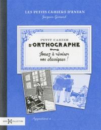 Petit cahier d'orthographe : jouez à réviser vos classiques !