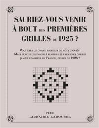 Sauriez-vous venir à bout des 1res grilles de 1925 ? : vous êtes un grand amateur de mots croisés. Mais parviendrez-vous à remplir les premières grilles jamais réaliser en France, celles de 1925 ? : 48 grilles de mots croisés datant de 1925