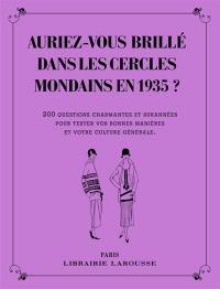 Auriez-vous brillé dans les cercles mondains en 1935 ? : 200 questions charmantes et surannées pour tester vos bonnes manières et votre culture générale