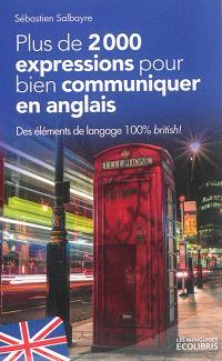Plus de 2.000 expressions pour bien communiquer en anglais : des éléments de langage 100 % British !