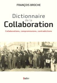 Dictionnaire de la collaboration : collaborations, compromissions, contradictions
