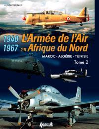 L'armée de l'air en AFN : Maroc,  Algérie, Tunisie, 1940-1967. Volume 2
