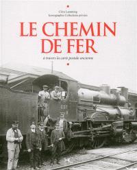 Le chemin de fer d'antan : à travers la carte postale ancienne