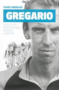 Gregario : un cycliste professionnel raconte le métier