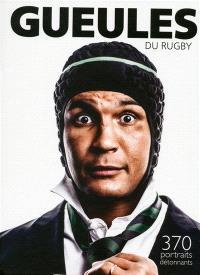 Gueules de rugby : 370 portraits détonnants