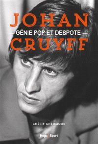 Johan Cruyff : génie pop et despote