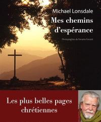 Mes chemins d'espérance : les plus belles pages chrétiennes