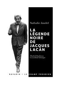 La légende noire de Jacques Lacan : Elisabeth Roudinesco et sa méthode historique